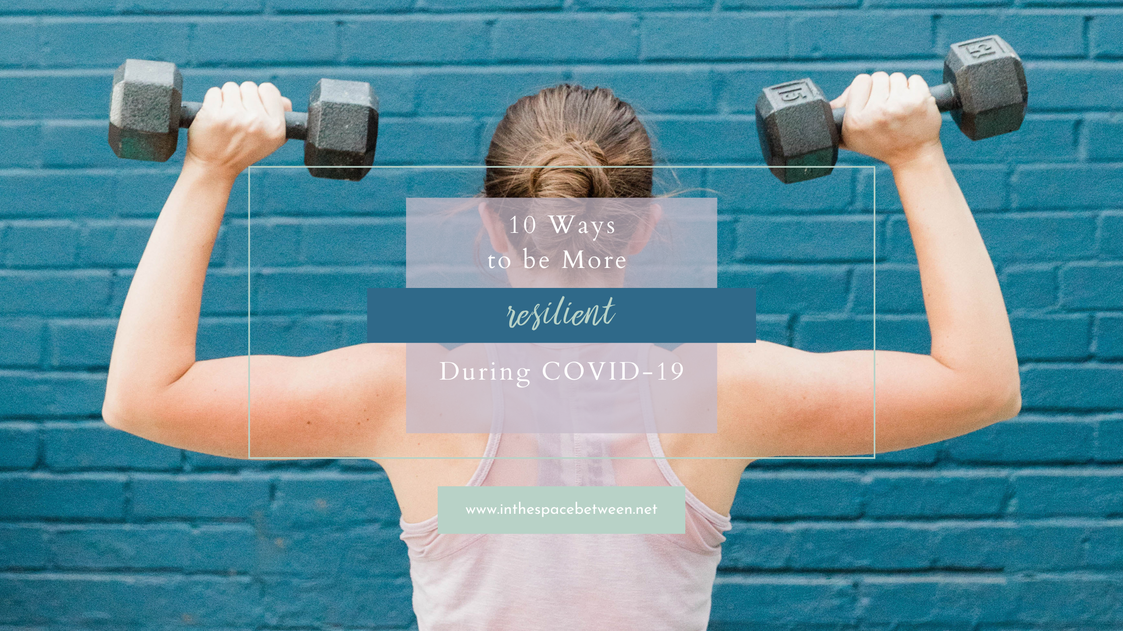 10 Ways to be More Resilient During COVID-19