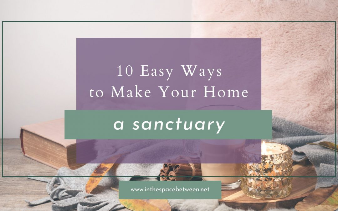 10 Easy Ways to Make a Your Home a Sanctuary