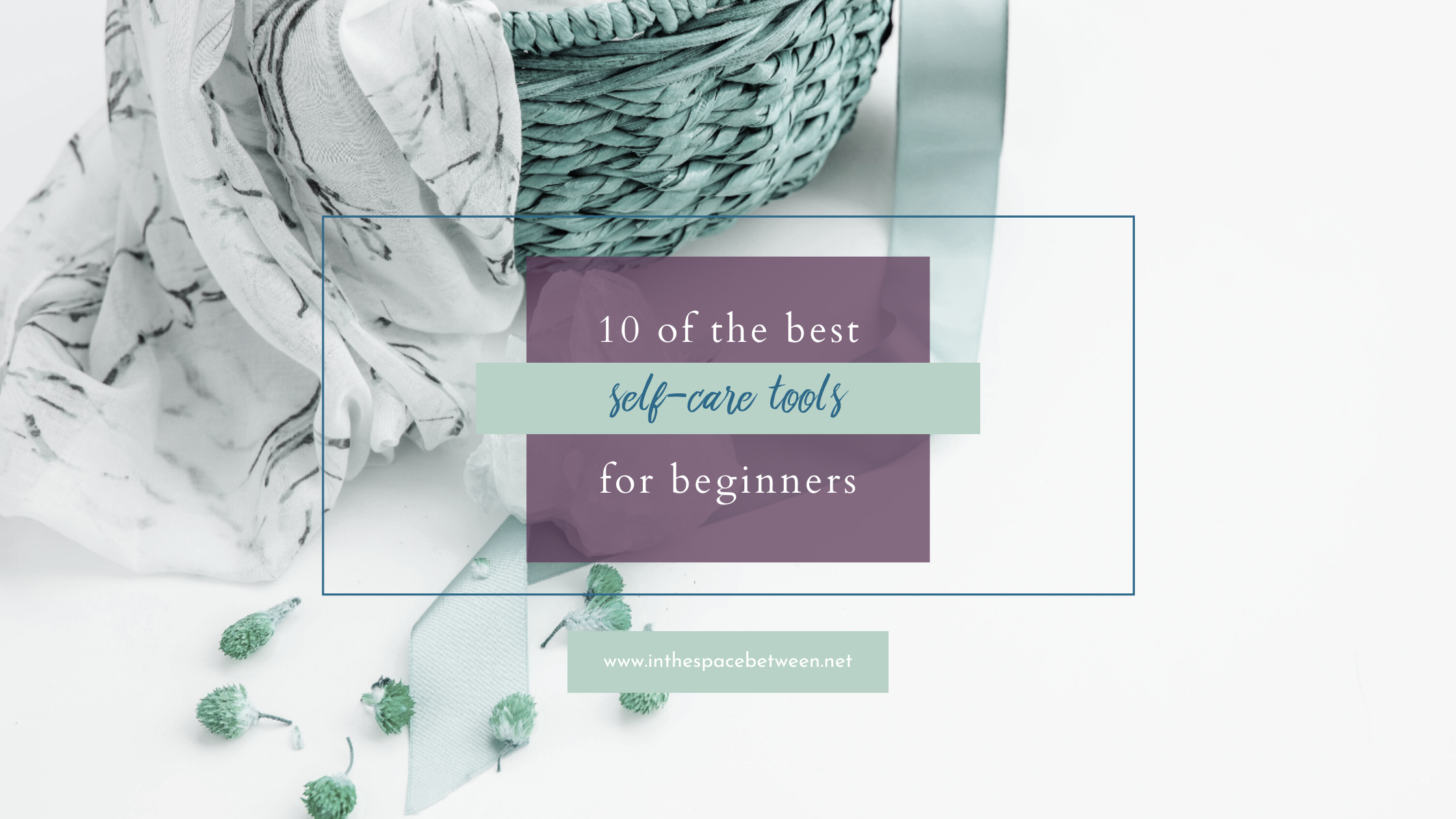 10 of the Best Self-Care Tools for Beginners