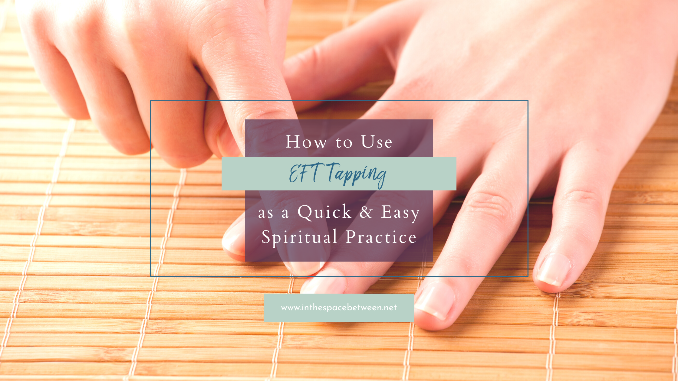 EFT Tapping as a Quick & Easy Spiritual Practice