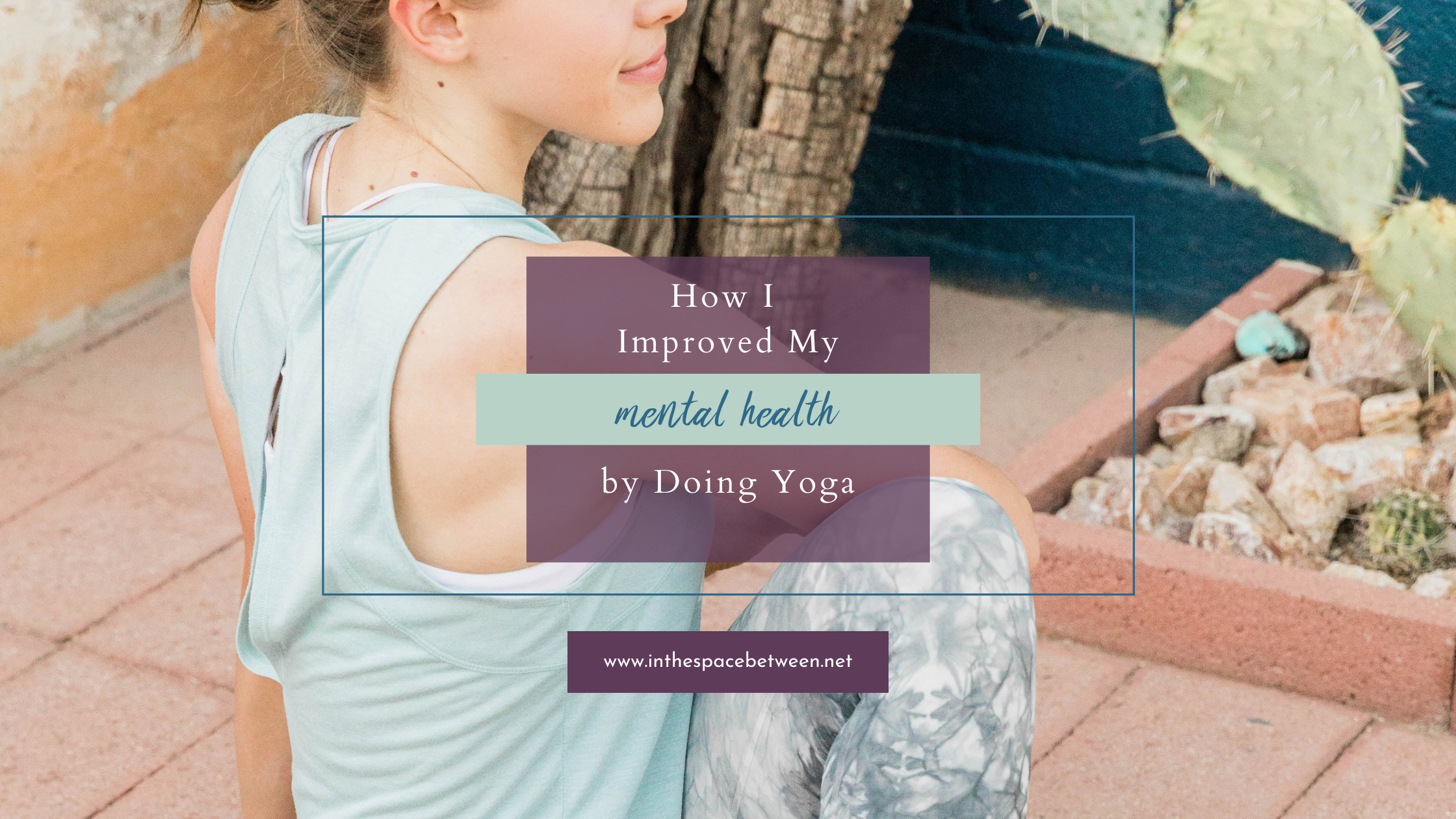 How I Improved My Mental Health by Doing Yoga