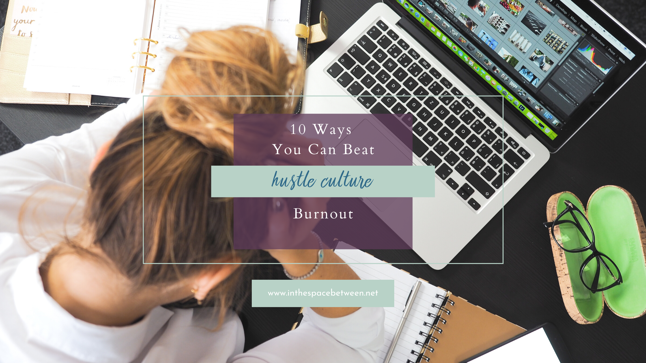 10 Ways You Can Beat Hustle Culture Burnout