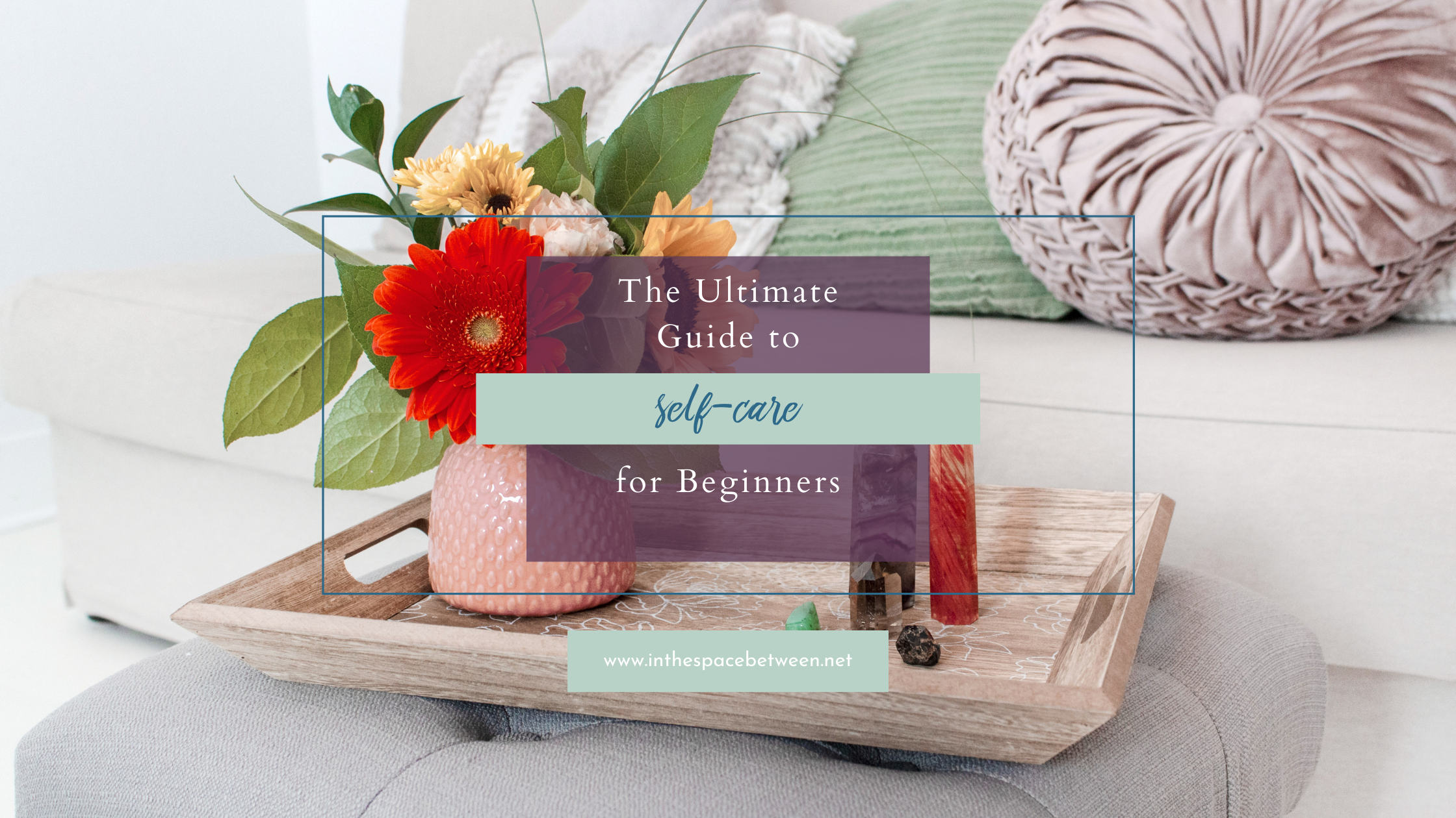 The Ultimate Guide to Self-Care for Beginners