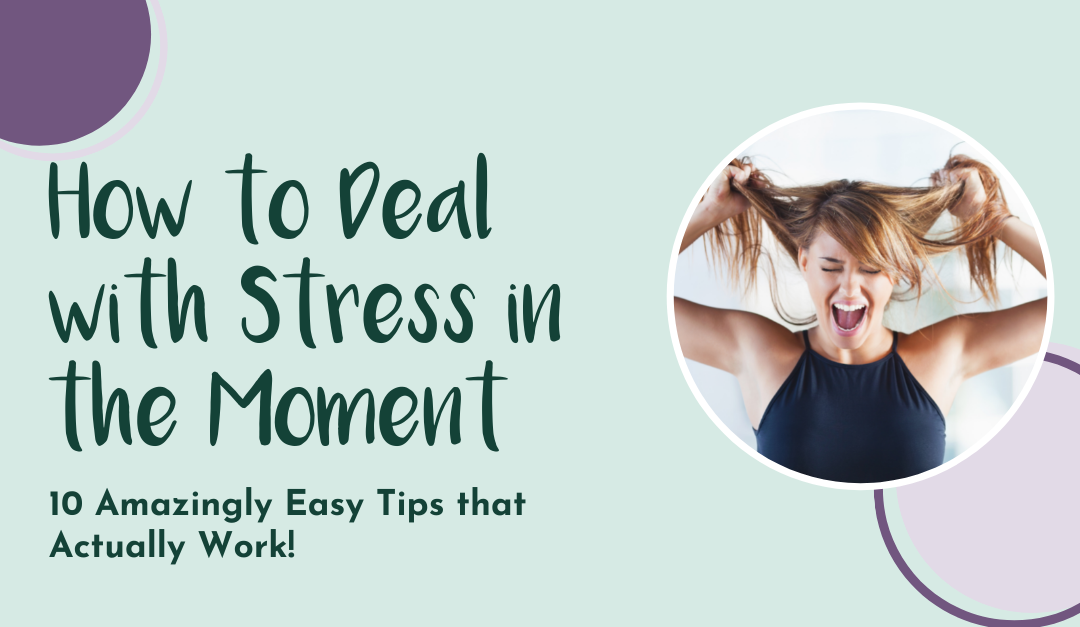 10 Easy Ways to Deal with Stressful Moments
