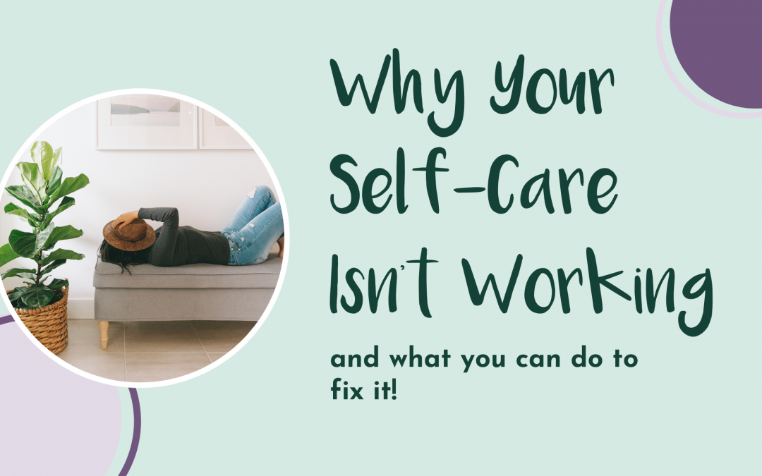 Why Your Self-Care Isn't Working – and how to fix it!