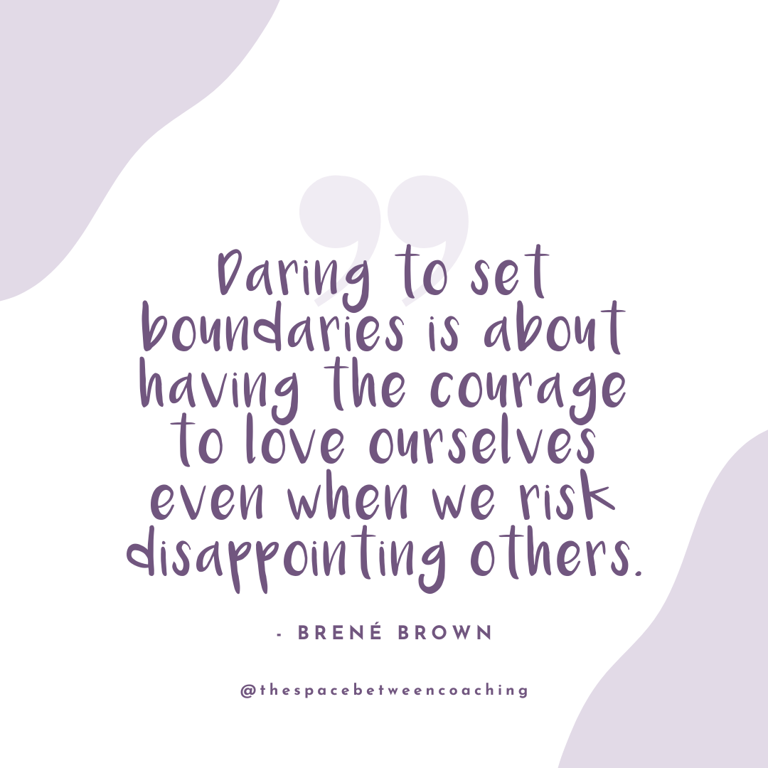 Brene Brown Quote Daring to set boundaries is abotu having the courage to love ourselves even when we risk disappointing others, 3 easy tips for breaking up with burnout